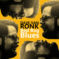 Dave Van Ronk - Bed Bug Blues (Remastered)