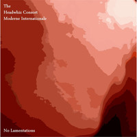 The Headwhiz Consort Moderne Internationale - No Lamentations