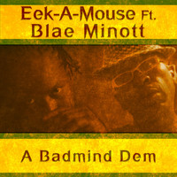 Eek-A-Mouse - A Badmind Dem (feat. Blae Minott) - Single