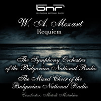 The Symphony Orchestra of The Bulgarian National Radio - W. A. Mozart: Requiem