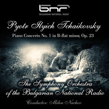 The Symphony Orchestra of The Bulgarian National Radio - Pyotr Ilyich Tchaikovsky: Piano Concerto No. 1 in B-Flat Minor, Op. 23