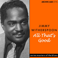 Jimmy Witherspoon - All That's Good