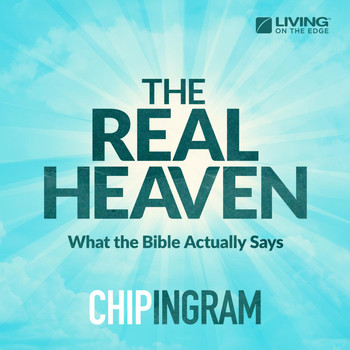 Chip Ingram - The Real Heaven (What the Bible Actually Says)