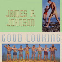 James P. Johnson - Good Looking