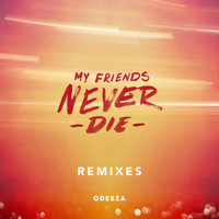 ODESZA - My Friends Never Die Remixes