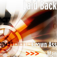 Laid Back - Grown Ass Man