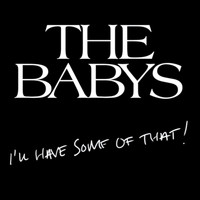 The Babys - I'll Have Some of That