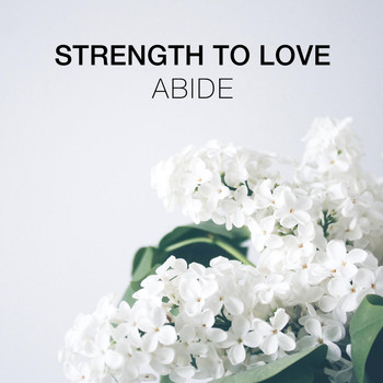 Abide - Strength to Love