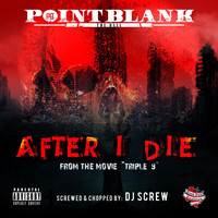 "Point Blank - After I Die (From ""Triple 9"") [Screwed & Chopped]"
