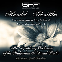 The Symphony Orchestra of the Bulgarian National Radio & Emil Tabakov - Handel - Schnittke: Concerto Grosso, Op. 6, No. 3 - Concerto Grosso No. 1