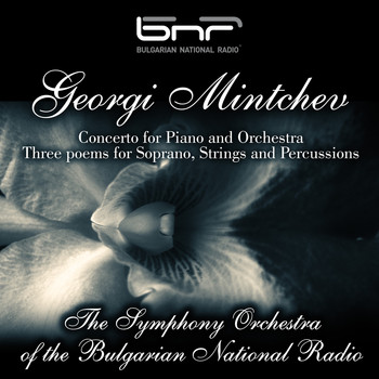 The Symphony Orchestra of The Bulgarian National Radio - Georgi Minchev: Concerto for Piano and Orchestra - Three Poems for Soprano, Strings and Percussions