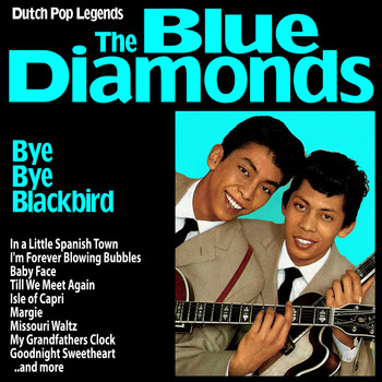 The Blue Diamonds - Bye Bye Blackbird : Dutch Pop Legends The Blue Diamonds