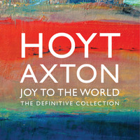 Hoyt Axton - Joy to the World: The Definitive Collection