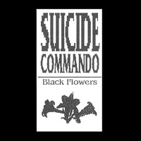 Suicide Commando - Black Flowers