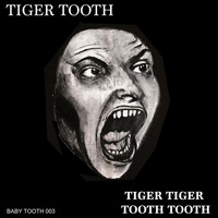 Tiger Tooth - Tiger Tiger Tooth Tooth