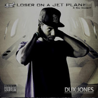 Dux Jones - Loser On A Jet Plane