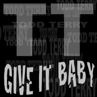 Todd Terry - Give It Baby