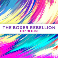 The Boxer Rebellion - Keep Me Close