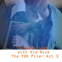 Virtual Alien - The Y2k File, Act 3 (feat. Old Nick)