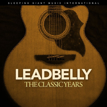 Leadbelly - The Classic Years