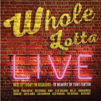 Various Artists - Whole Lotta Live. Best of Today FM Sessions