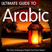 Various Artists - Ultimate Guide to Arabic - The Only Arabesque Playlist You'll Ever Need !