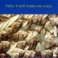 Felix - It Will Make Me Crazy