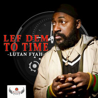 Lutan Fyah - Lef Dem To Time