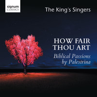 The King's Singers - How Fair Thou Art: Biblical Passions by Giovanni Pierluigi da Palestrina