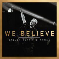 Steven Curtis Chapman - We Believe