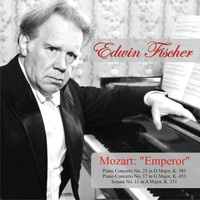 "Edwin Fischer - Mozart: ""Emperor"" Piano Concerto No. 25 in D Major, K. 503 - Piano Concerto No. 17 in G Major, K. 453 - Sonata No. 11 in A Major, K. 331"