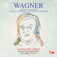 Richard Wagner - Wagner: Tristan Und Isolde (Tristan and Isolde): Prelude and Liebestod [Digitally Remastered]