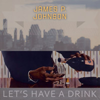 James P. Johnson - Lets Have A Drink