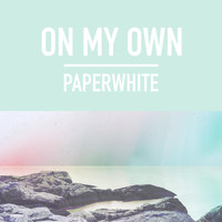 Paperwhite - On My Own