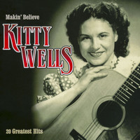 Kitty Wells - Makin' Believe - 20 Greatest Hits