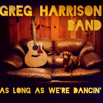 Greg Harrison Band - As Long as We're Dancin'
