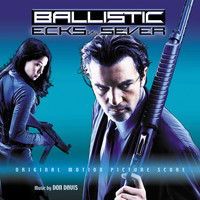 Don Davis - Ballistic: Ecks Vs. Sever (Original Motion Picture Score)