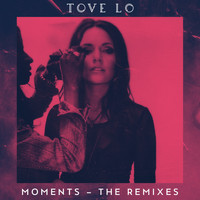 Tove Lo - Moments (The Remixes)
