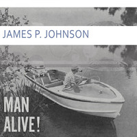 James P. Johnson - Man Alive