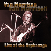 Van Morrison - Live at the Orphanage (Live at The Orphanage, SF 1974)