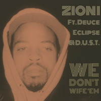 Zion I - We Don't Wife 'Em (feat. Deuce Eclipse & D.U.S.T.) - Single (Explicit)