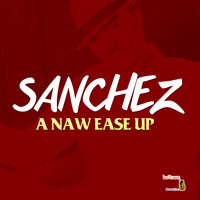 Sanchez - A Naw Ease Up
