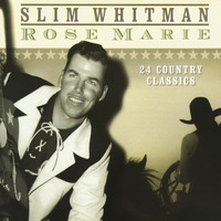 Slim Whitman - Rose Marie - 24 Country Classics