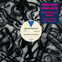 Mellow Man Ace - Welcome To My Groove (Remixes)