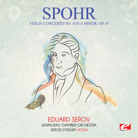 Louis Spohr - Spohr: Violin Concerto No. 8 in A Minor, Op. 47 (Digitally Remastered)