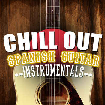 Ultimate Guitar Chill Out|Acoustic Spanish Guitar|Instrumental Guitar Music - Chill out Spanish Guitar Instrumentals