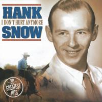 Hank Snow - I Don't Hurt Anymore - 20 Greatest Hits