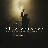 Blue October - Things We Do at Night (Live from Texas) (Explicit)