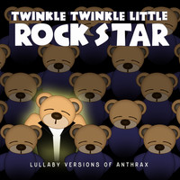 Twinkle Twinkle Little Rock Star - Lullaby Versions of Anthrax