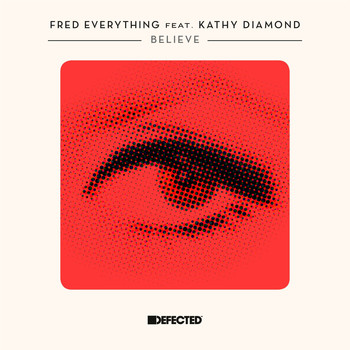 Fred Everything - Believe (feat. Kathy Diamond)